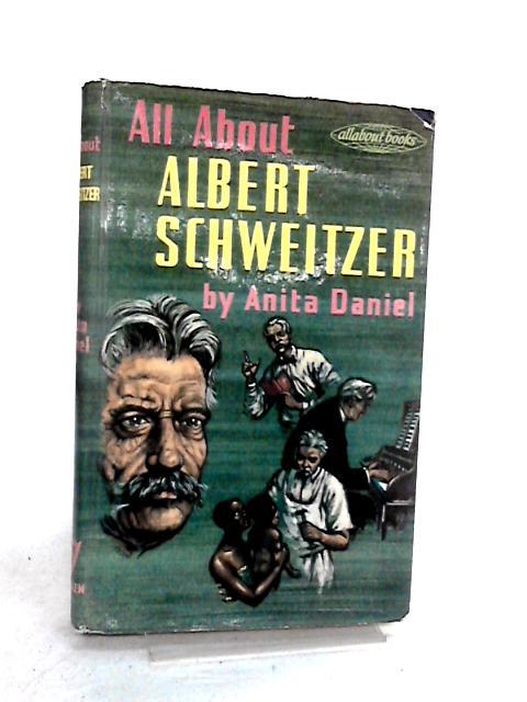 All About Albert Schweitzer by Anita Daniel