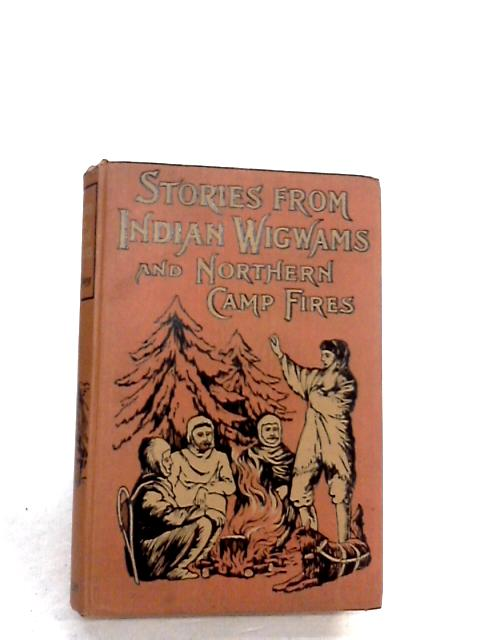 Stories from Indian Wigwams and Northern Camp-Fires by Egerton Ryerson Young