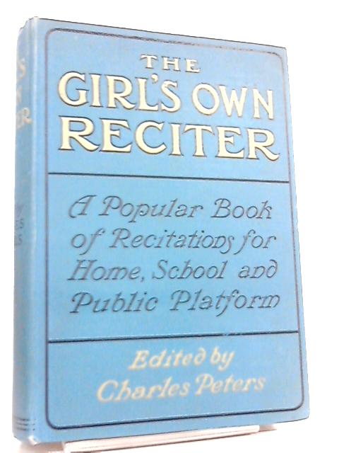 The Girl's Own Reciter for Home, School, and Platform Use By Edited by Charles Peters