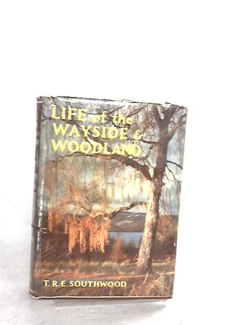 Life of the Wayside & Woodland by T R E Southwood by T R E Southwood