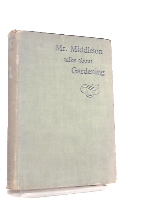 Mr. Middleton talks about Gardening by C. H. Middleton