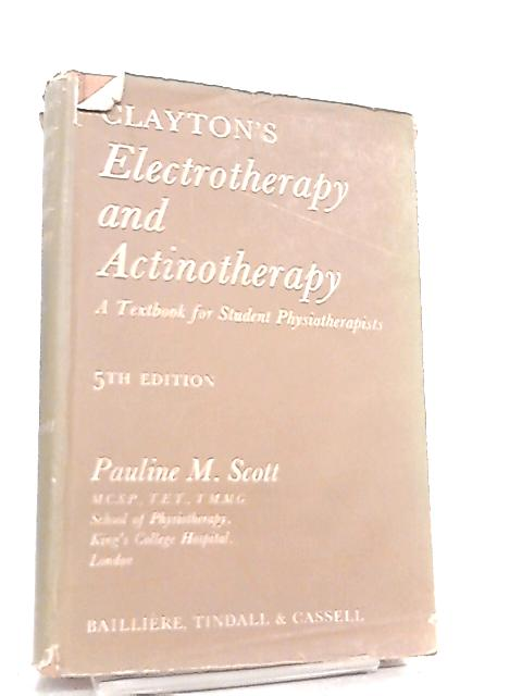 Clayton's Electrotherapy and Actinotherapy by Pauline M. Scott