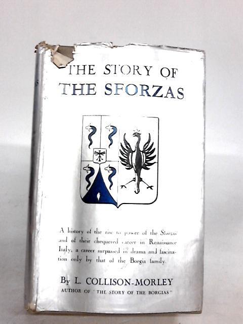 The story of the Sforzas By Collison-Morley, L.