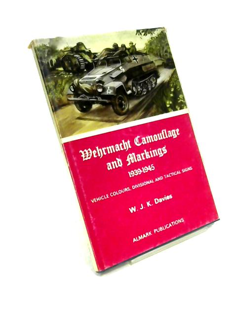 Wehrmacht Camouflage and Markings 1939-1945 by W.J.K. Davies