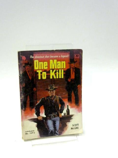 One Man To Kill by Scott McLure
