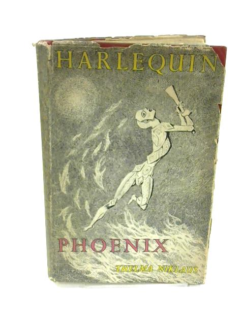 Harlequin Phoenix : Or, the Rise and Fall of a Bergamask Rogue Thelma Niklaus by Niklaus, Thelma