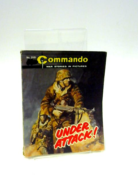 Commando War Stories in Pictures: No. 2101 Under Attack! by Unknown