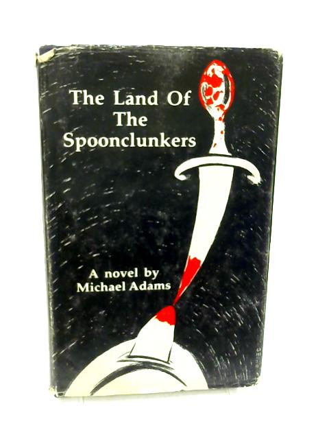 The land of the Spoonclunkers: A Novel By Adams, Michael
