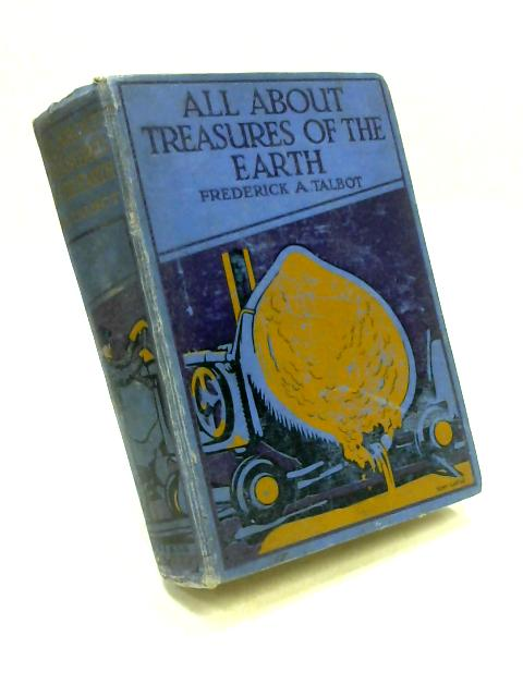 All About the Treasures of the Earth By Frederick A. Talbot