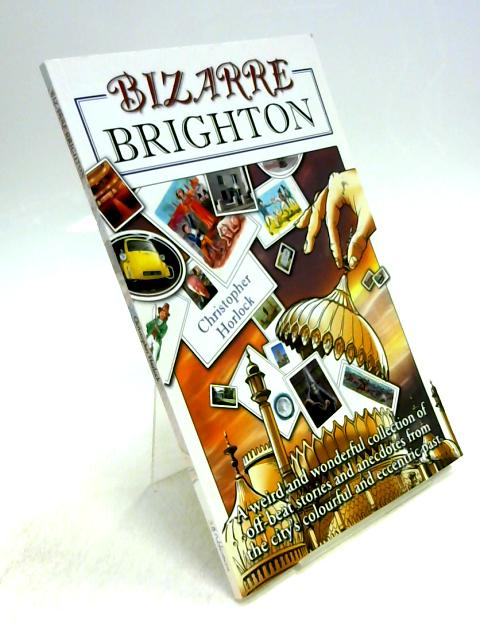 Bizarre Brighton by Christopher Horlock
