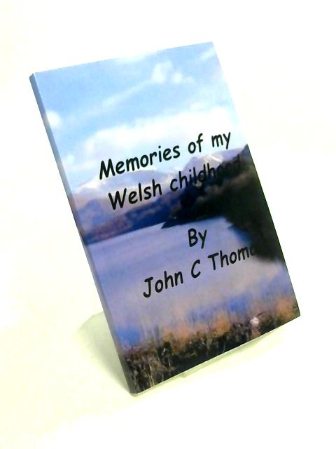 Memories of my Welsh Childhood by John C. Thomas