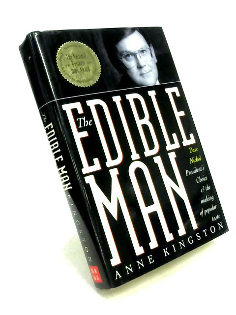 The Edible Man: Dave Nichol, President's Choice and the Making of Popular Government By Anne Kingston