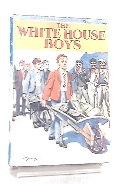 The White House Boys By R. A. H. Goodyear