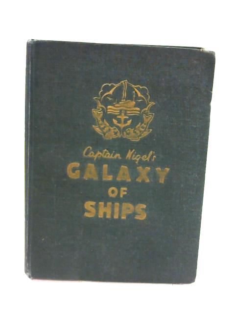 Captain Nigel's Galaxy Of Ships; Breezes From The Wave, With Extra Section On Making Model Ships And Panoramas by Pearce, Hugh Nigel
