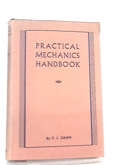 Practical Mechanics Handbook by F. J. Camm