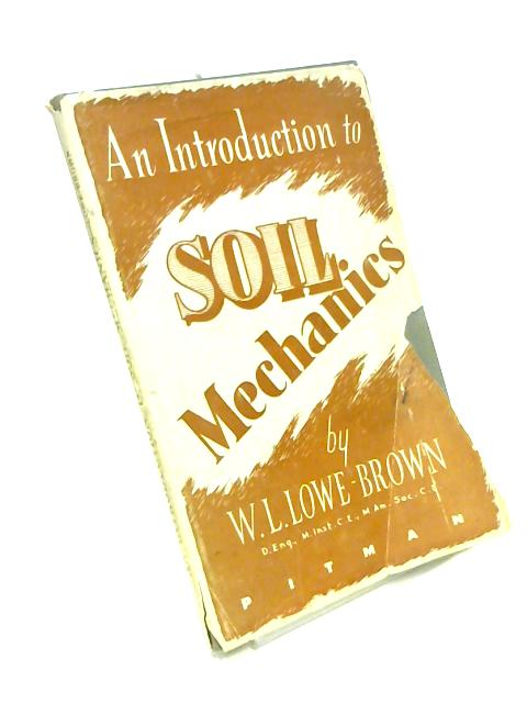 Introduction to Soil Mechanics by W.L. Lowe Brown