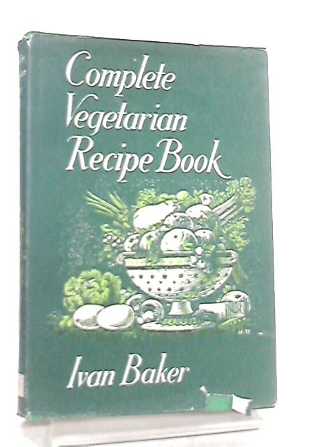 Complete Vegetarian Recipe Book by Ivan Baker