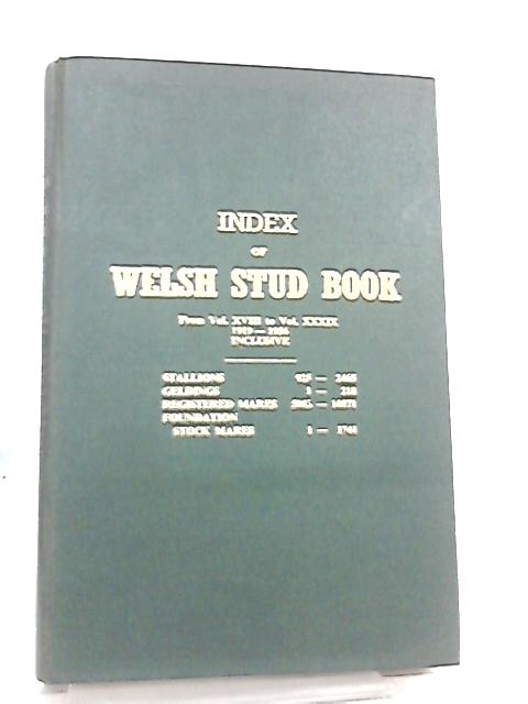 Index of Welsh Stud Book From Vol XVIII to Vol XXXIX 1919-1956 Inclusive by Anon