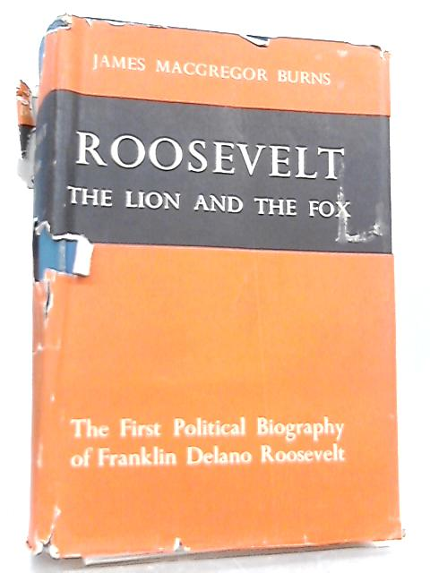 Roosevelt, The Lion and the Fox by J. M. Burns