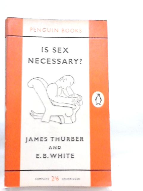 Is Sex Necessary? or Why you Feel The Way You Do by James Thurber & E. B. White