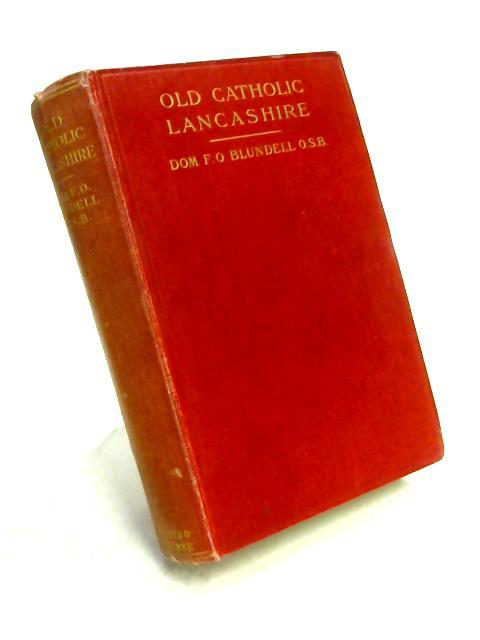 Old Catholic Lancashire Volume I by Dom F.O. Blundell