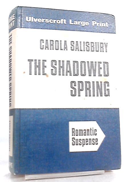 The Shadowed Spring (Ulverscroft large print series) by Carola Salisbury