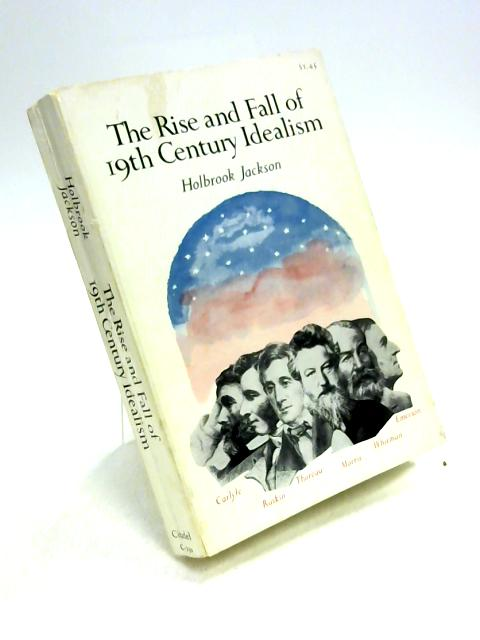 The Rise and Fall of 19th Century Idealism by Holbrook Jackson