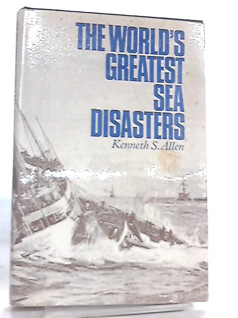 The World's Greatest Sea Disasters by Kenneth Sydney Allen