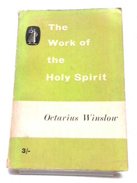 The Work of The Holy Spirit - An Experimental And Practical View by Octavius Winslow