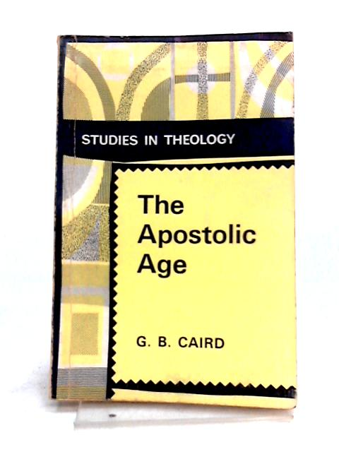 The Apostolic Age by G.B. Caird