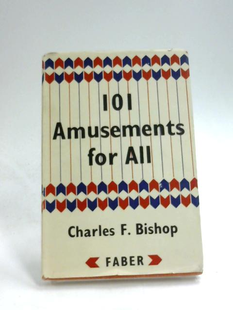 101 Amusements For All By Charles F. Bishop