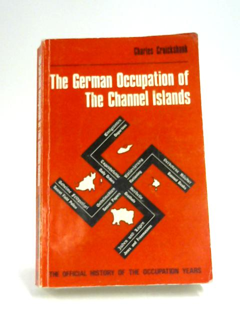 The German Occupation of the Channel Islands by C. Cruikshank