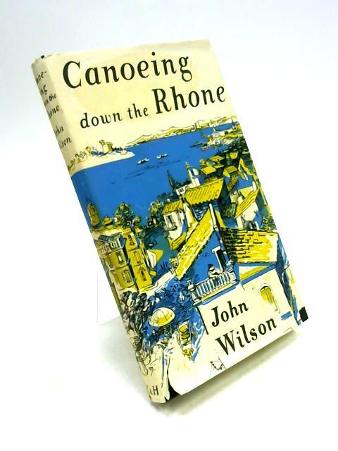 Canoeing Down the Rhone By John Wilson