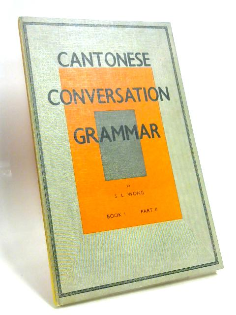 Cantonese Conversation Grammar Book 1 Part II Lessons 31-60 by S L Wong