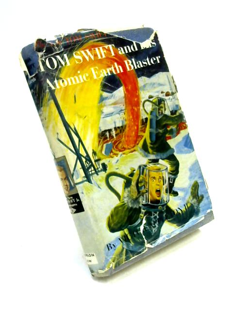 Tom Swift and his Atomic Earth Blaster by Victor Appleton II