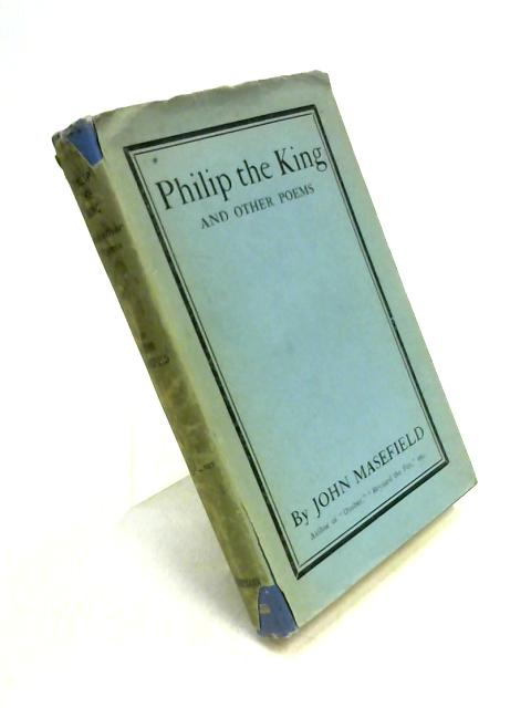 Philip the King and other Poems by J. Masefield