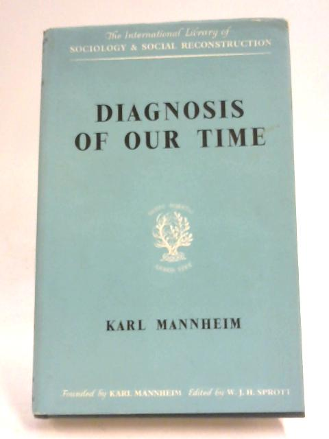 Diagnosis Of Our Time: Wartime Essays of a Sociologist by Karl Mannheim