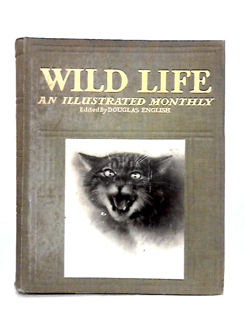 Wild LIfe: An Illustrated Monthly Vol. IV and V 1914 by D. English (ed)