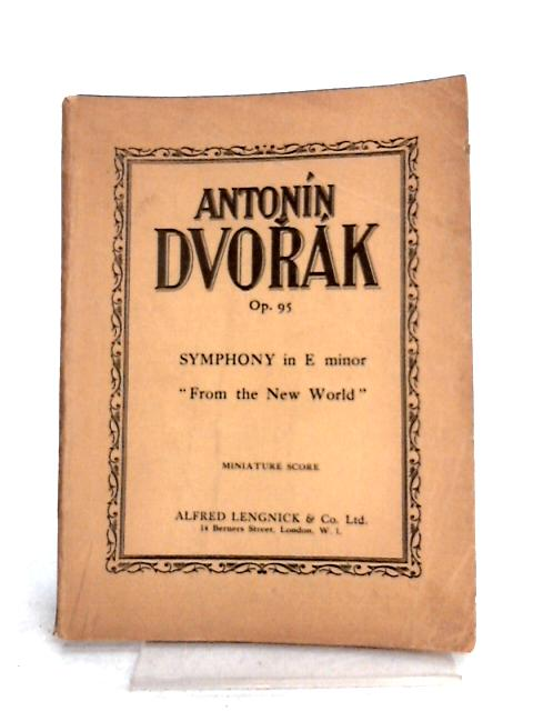 Symphony In E Minor From The New World: Op. 95. Pianoforte Solo. by A. Dvorak