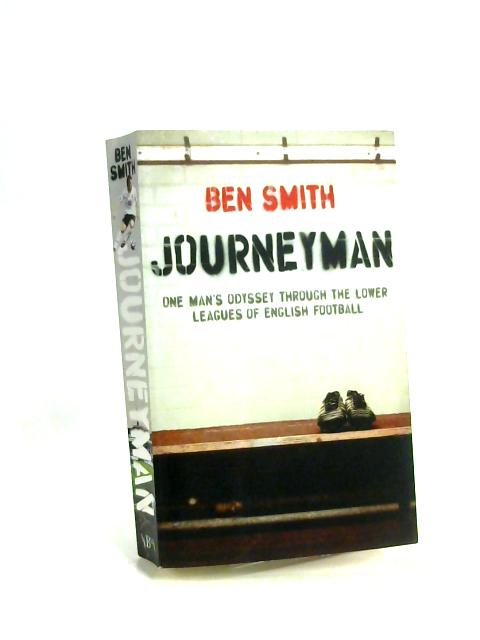 Journeyman: One Man's odyssey Through the Lower Leagues of English football by Ben Smith