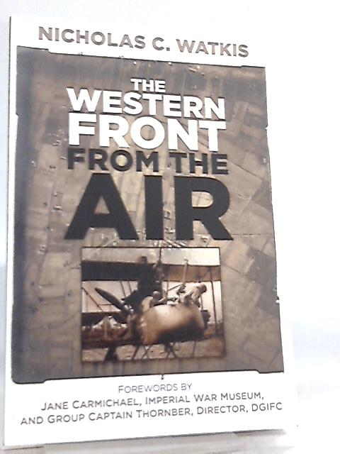 The Western Front From the Air By Nicholas C. Watkis