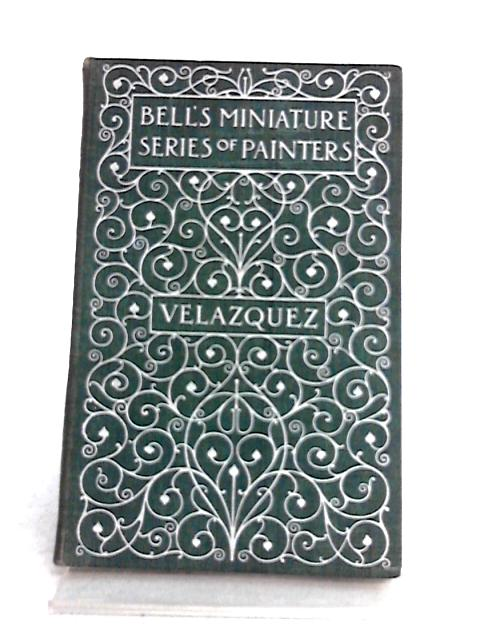 Velazquez: Bell's Miniature Series of Painters by George Williamson