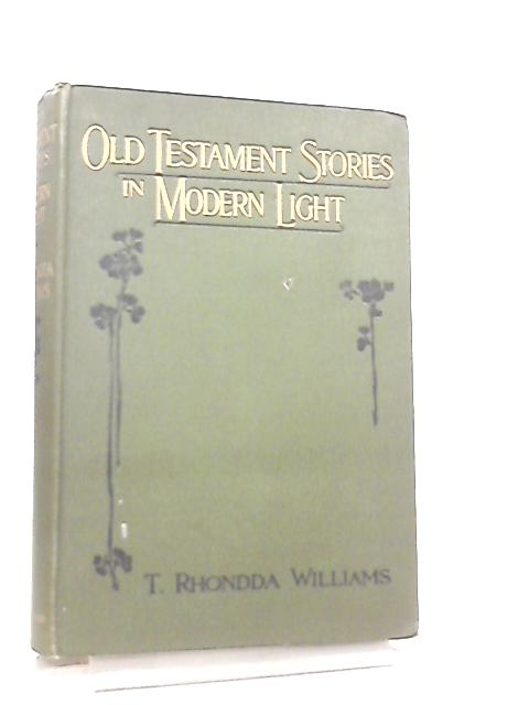 Old Testament Stories in Modern Light by T. Rhondda Williams