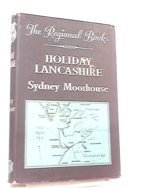 Holiday Lancashire, The Regional Book Series by Sydney Moorhouse
