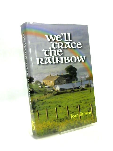 We'll Trace the Rainbow by Jean Brown