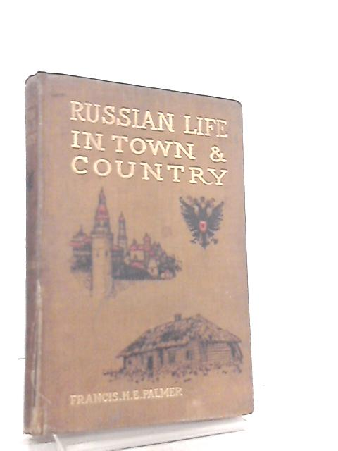 Russian Life in Town and Country by Francis H. E.Palmer