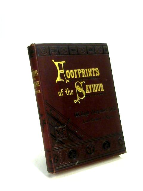 Footprints Of The Saviour by W B Carpenter