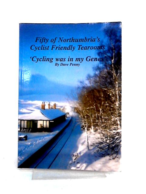 Fifty of Northumbria's Cyclist Friendly Tea Rooms By Dave Penny