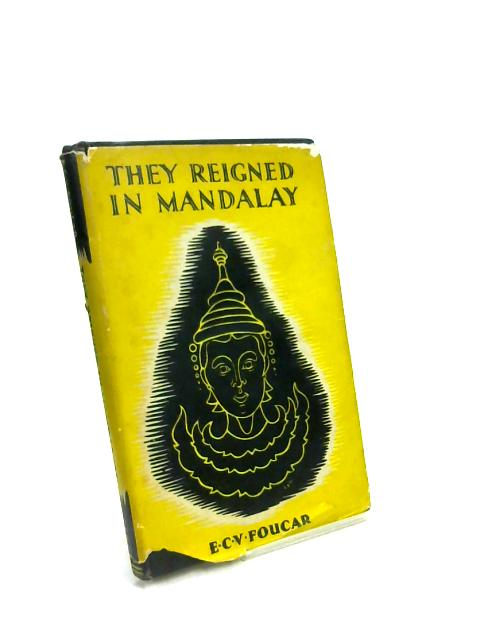 They Reigned in Mandalay by E. C. V Foucar
