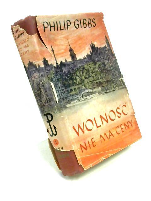 Wolnosc Nie Ma Ceny powiesc By Philip Gibbs